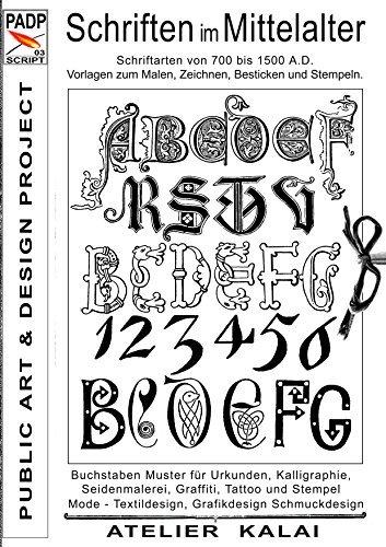 PADP-Script 003: Schriften im Mittelalter: Schriftarten von 700 bis 1500 A.D. Vorlagen zum Malen, Zeichnen, Besticken und Stempeln. K-Winter ATELIER-KALAI