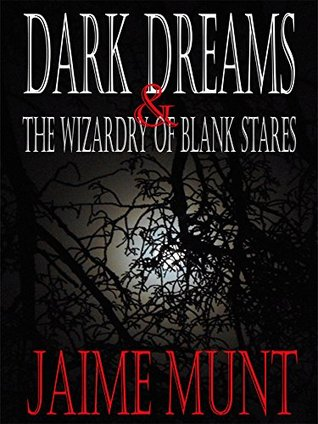 Dark Dreams and the Wizardry of Blank Stares  by  Jaime Munt