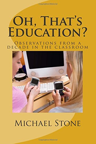 Oh, Thats Education?: Observations from a Decade in the Classroom  by  Michael Stone