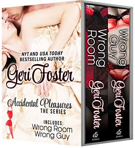 Accidental Pleasures: The Series: Includes: Wrong Room, Wrong Guy  by  Geri Foster