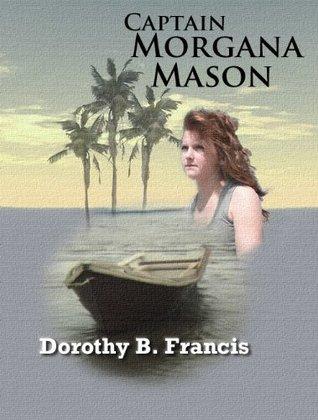 Captain Morgana Mason Dorothy B. Francis
