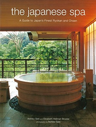 The Japanese Spa: A Guide to Japans Finest Ryokan and Onsen  by  Akihiko Seki