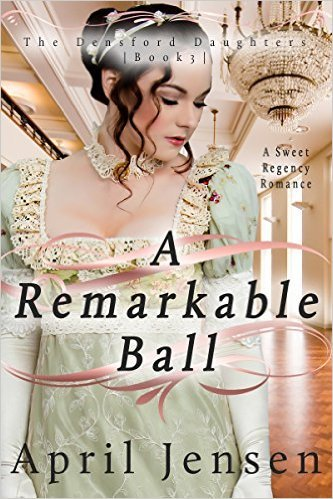A Remarkable Ball (Densford Daughters #3)  by  April Jensen