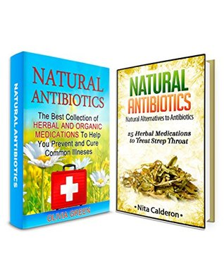 Natural Antibiotic Box Set: 25 Herbal Medications to Treat Strep Throat. The Best Collection of Natural Alternatives to Antibiotics (Natural Antibiotics ... antibiotics books, natural alternatives) Olivia Green