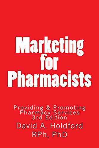 Marketing for Pharmacist: Providing and Promoting Pharmacy Services David Holdford