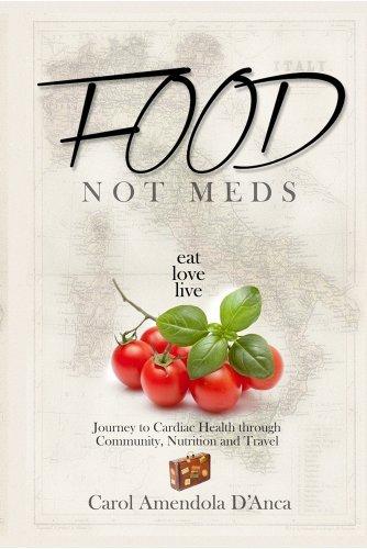 Food not Meds : Eat, Love, Live  by  Carol Amendola Danca