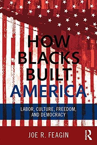 How Blacks Built America: Labor, Culture, Freedom, and Democracy Joe R. Feagin