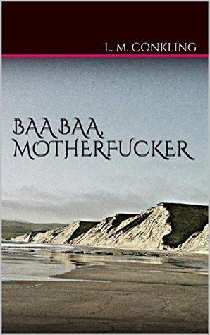 Baa Baa, Motherfucker  by  L. M. Conkling