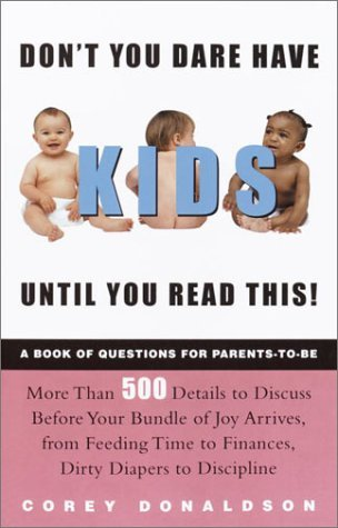 Dont You Dare Have Kids Until You Read This!: The Book of Questions for Parents-to-Be Corey Donaldson