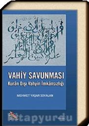 Vahiy Savunması  Kuran Dışı Vahyin İmkansızlığı  by  Mehmet Yaşar Soyalan