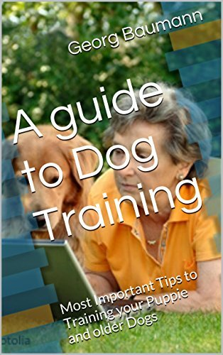 A guide to Dog Training: Most Important Tips to Training your Puppie and older Dogs  by  Georg Baumann