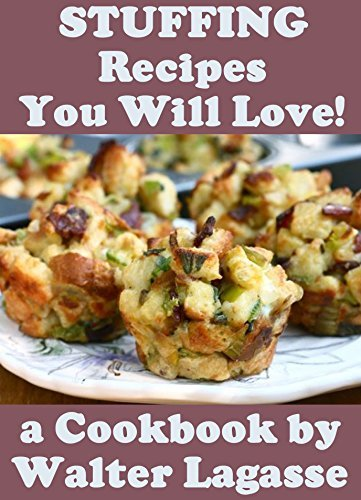 Stuffing Recipes You Will Love! (Walter Lagasse Cookbook Series) Walter Lagasse
