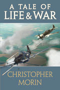 A Tale of Life & War  by  Christopher W. Morin