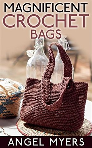 Magnificent Crochet Bags  by  Angel Myers