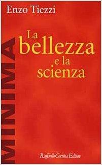 La bellezza e la scienza  by  Enzo Tiezzi