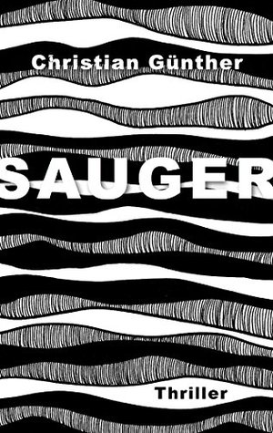 Sauger: Thriller  by  Christian GГјnther