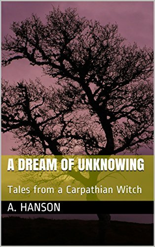 A Dream of Unknowing: Tales from a Carpathian Witch  by  A. Hanson