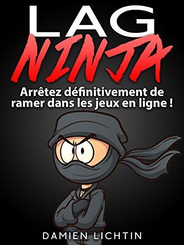 Lag Ninja: Arrêtez définitivement de ramer dans les jeux en ligne !  by  Damien Lichtin