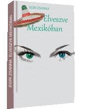 Elveszve Mexikóban  by  Egri Zsanna