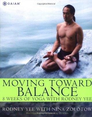 Moving Toward Balance: 8 Weeks of Yoga with Rodney Yee  by  Rodney Yee
