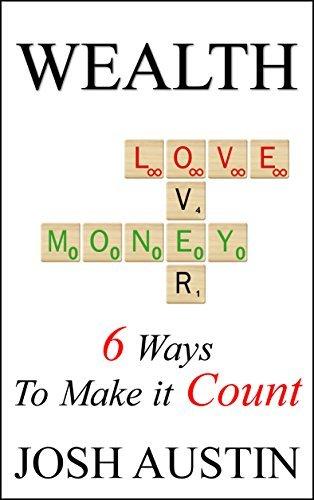 Wealth: 6 Ways to Make it Count  by  Josh Austin