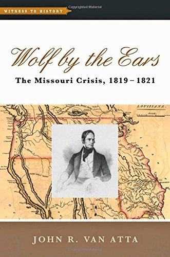 Wolf  by  the Ears: The Missouri Crisis, 1819-1821 by John R. Van Atta