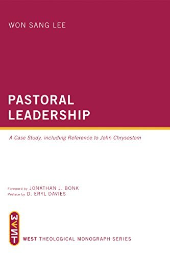 Pastoral Leadership: A Case Study, Including Reference to John Chrysostom (WEST Theological Monograph Series)  by  Won Sang Lee
