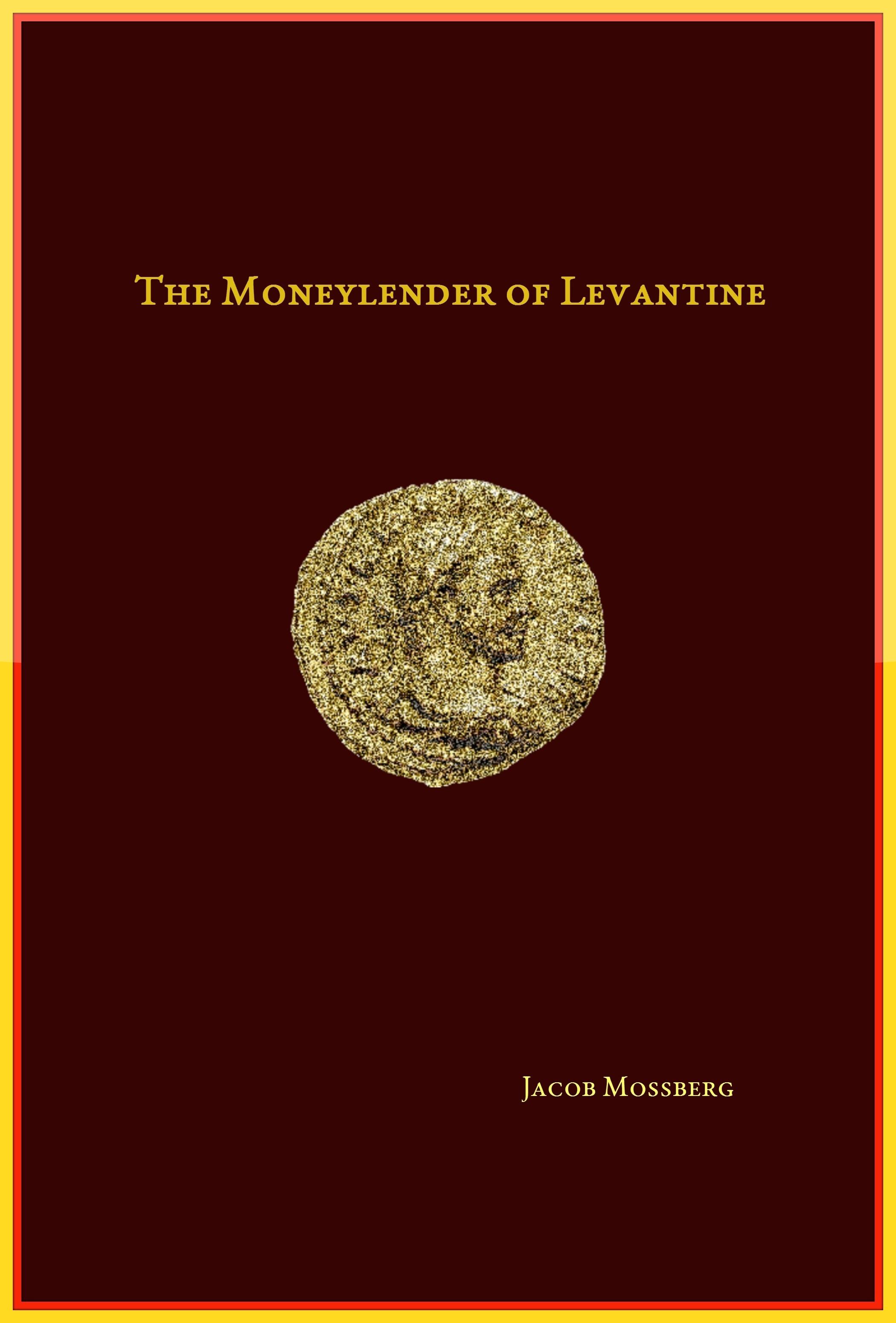 The Moneylender Of Levantine  by  Jacob Mossberg