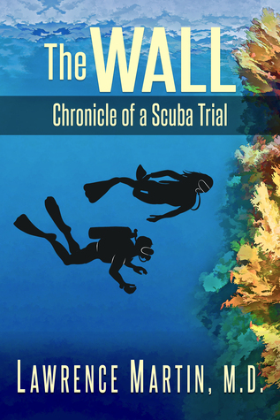 The Wall: Chronicle of a Scuba Trial  by  Larry Martin