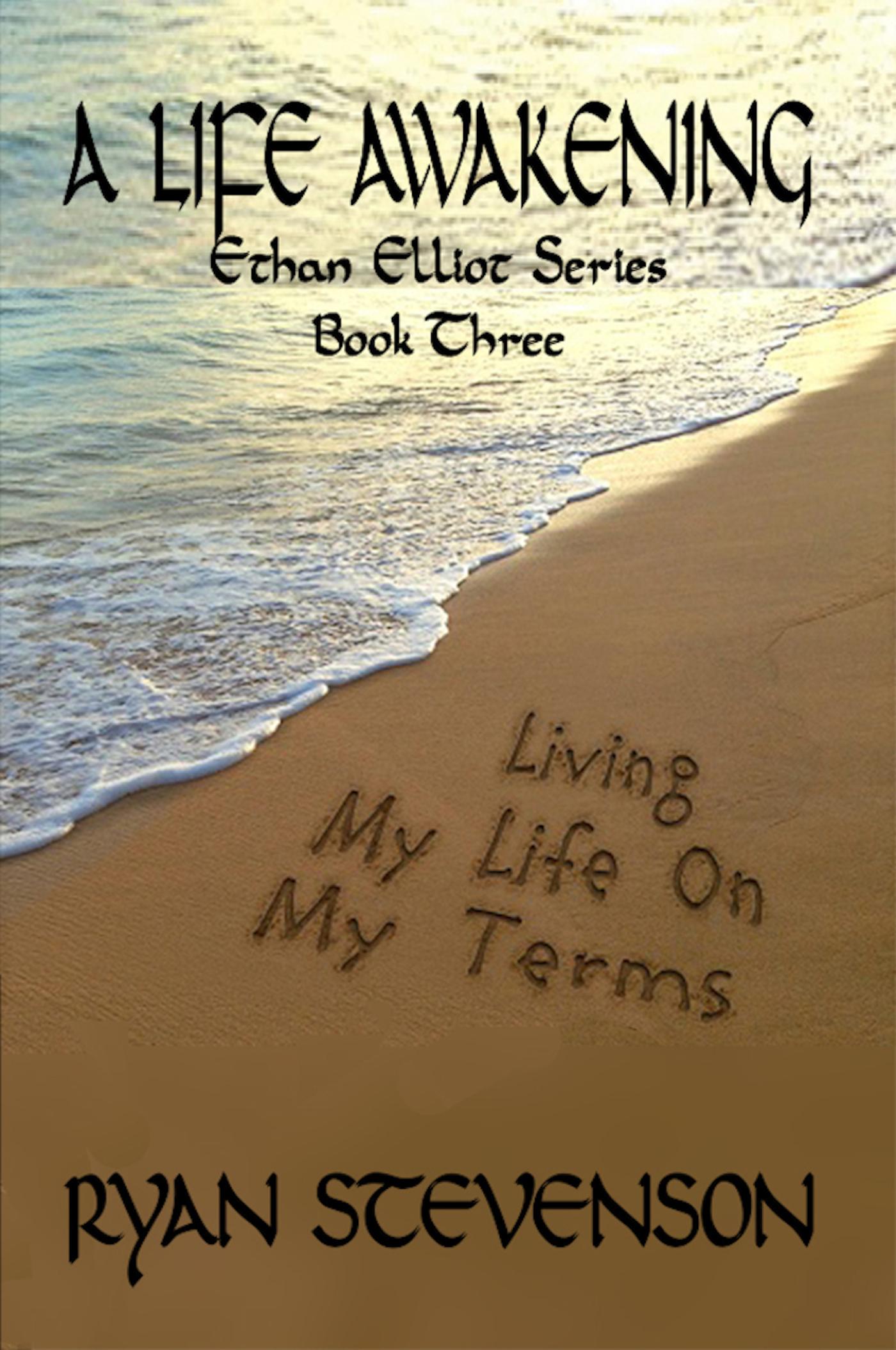 A LIFE AWAKENING, Living My Life on My Terms, Ethan Elliot Series, Book Three,  by  Ryan Stevenson