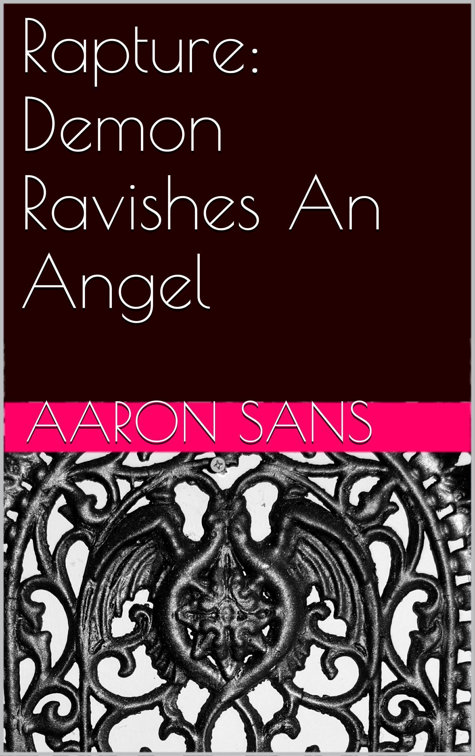 Rapture: Demon Ravishes An Angel Aaron Sans