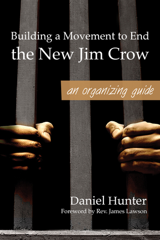 Building A Movement To End The New Jim Crow: An Organizing Guide  by  Daniel Hunter