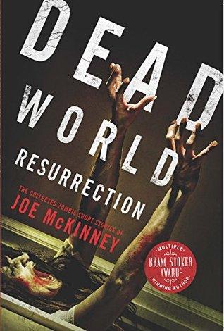 Dead World Resurrection: The Collected Zombie Short Stories of Joe McKinney Joe McKinney