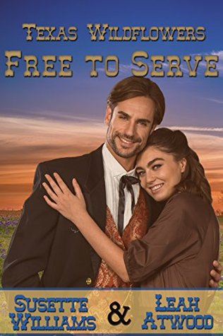 Free to Serve: A Historical Western Marriage of Convenience Novelette Series (Texas Wildflowers Book 4) Susette Williams