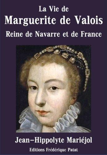 La Vie de Marguerite de Valois: Reine de Navarre et de France (1553-1615) Jean-Hippolyte Mariéjol