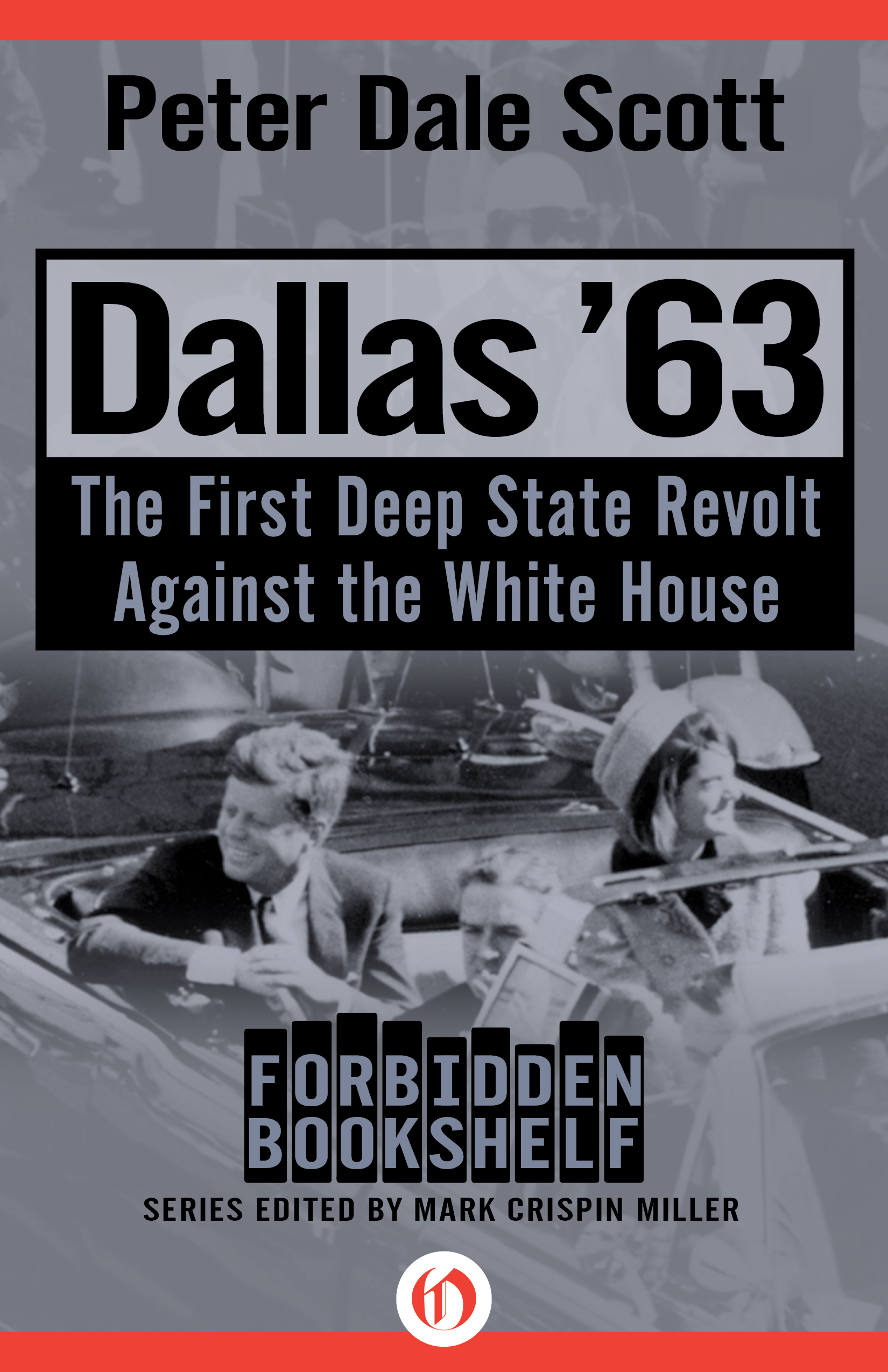Dallas 63: The First Deep State Revolt Against the White House Peter Dale Scott