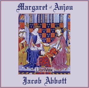 History of Margaret of Anjou, Queen of Henry VI of England (Makers of History #22) Librivox Audiobook  by  Jacob Abbott