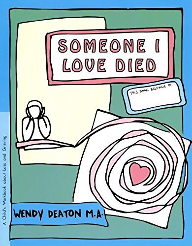 GROW: Someone I Love Died: A Childs Workbook About Loss and Grieving  by  Wendy Deaton