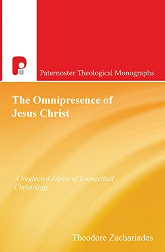 The Omnipresence of Jesus Christ: A Neglected Aspect of Evangelical Christology (Paternoster Theological Monographs) Theodore Zachariades