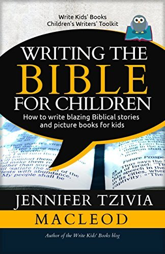 Writing the Bible for Children: How to write blazing Biblical stories and picture books for kids (Write Kids Books Book 2)  by  Jennifer Tzivia MacLeod