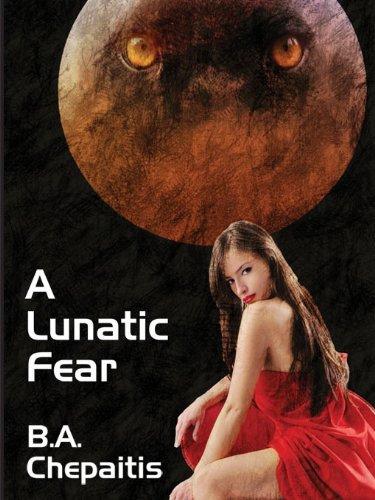 A Lunatic Fear: Jaguar Addams #4 B. A. Chepaitis