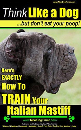 Italian Mastiff, Italian Mastiff Training | Think Like a Dog...but dont eat your poop!: Heres EXACTLY How to TRAIN Your Italian Mastiff  by  Paul Allen Pearce