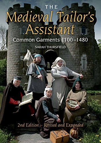 The Medieval Tailors Assistant, 2nd Edition: Common Garments 1100-1480 Sarah Thursfield