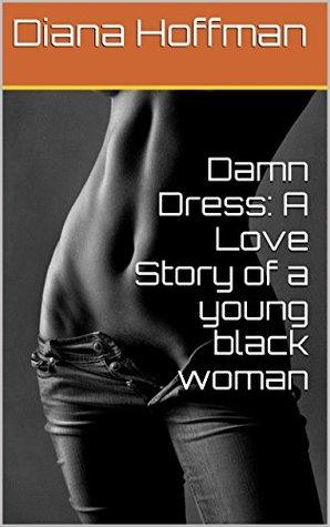 Damn Dress: A Love Story of a young black woman Diana Hoffman