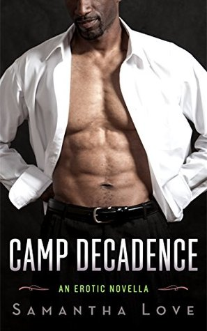 Camp Decadence  by  Samantha Love