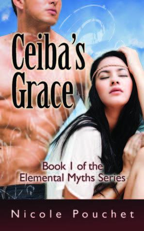 Ceibas Grace, A Paranormal Romance Novella (Elemental Myths #1)  by  Nicole Pouchet