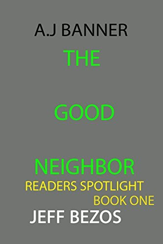 A. J. Banner: The Good Neighbor (Readers Spotlight Series Book One)  by  Jeff Bezos