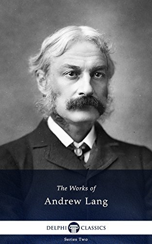 Delphi Collected Works of Andrew Lang and the Complete Fairy Books  by  Andrew Lang