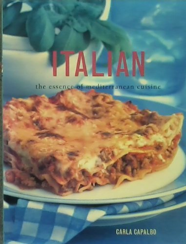 Italian - The Essence Of Mediterranean Cuisine Carla Capalbo
