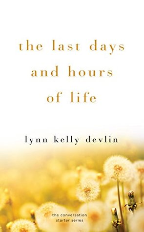 The Last Days and Hours of Life  by  Lynn Kelly Devlin